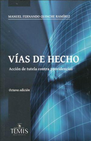 VIAS DE HECHO. ACCION DE TUTELA CONTRA PROVIDENCIAS / 8 ED.
