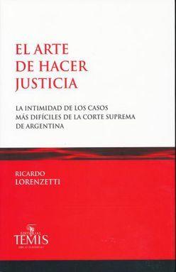 ARTE DE HACER JUSTICIA, EL, LA INTIMIDAD DE LOS CASOS MAS DIFICILES DE LA CORTE SUPREMA DE ARGENTINA