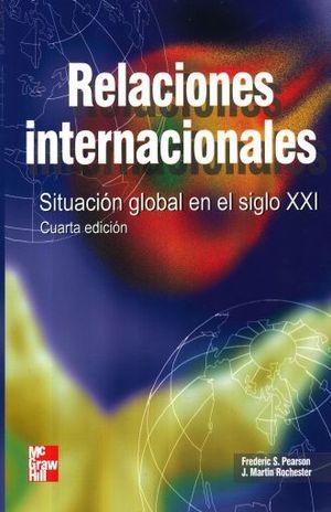 RELACIONES INTERNACIONALES. SITUACION  GLOBAL EN EL SIGLO XXI / 4 ED.