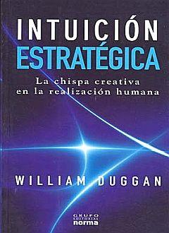 INTUICION ESTRATEGICA. LA CHISPA CREATIVA EN LA REALIZACION HUMANA
