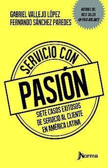 SERVICIO CON PASION. SIETE CASOS EXITOSOS DE SERVICIO AL CLIENTE EN AMERICA LATINA