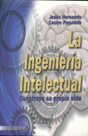 INGENIERIA INTELECTUAL. CONSTRUYA SU PROPIA VIDA