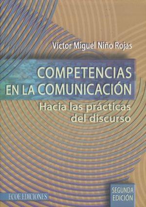 COMPETENCIAS EN LA COMUNICACION. HACIA LAS PRACTICAS DEL DISCURSO / 2 ED.