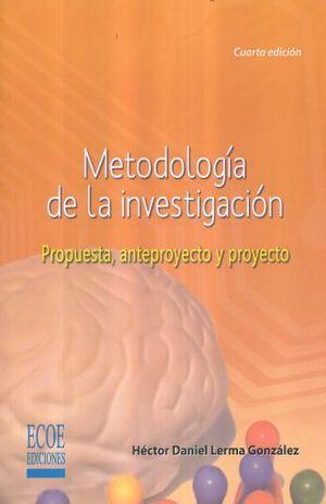 METODOLOGIA DE LA INVESTIGACION. PROPUESTA ANTEPROYECTO Y PROYECTO / 4 ED.