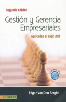 GESTION Y GERENCIA EMPRESARIALES. APLICADAS AL SIGLO XXI / 2 ED.