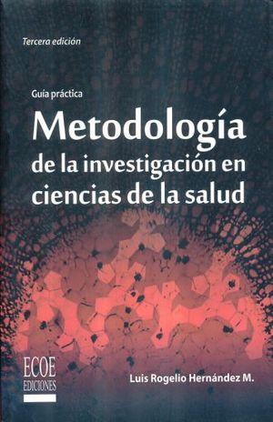 METODOLOGIA DE LA INVESTIGACION EN CIENCIAS DE LA SALUD. GUIA PRACTICA / 3 ED.