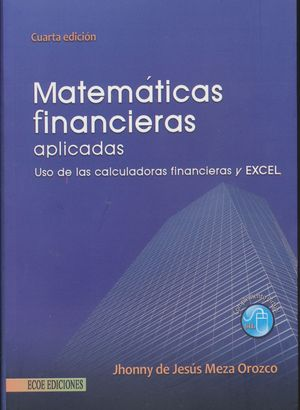MATEMATICAS FINANCIERAS APLICADAS. USO DE LAS CALCULADORAS FINANCIERAS Y EXCEL / 4 ED.