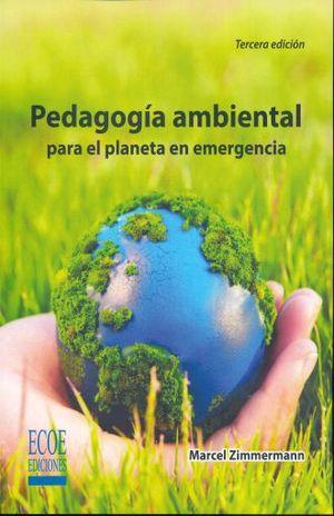 PEDAGOGIA AMBIENTAL PARA EL PLANETA EN EMERGENCIA / 3 ED.