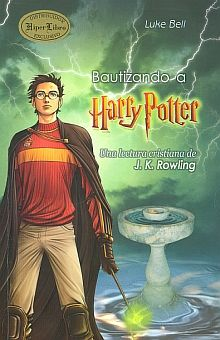 BAUTIZANDO A HARRY POTTER. UNA LECTURA CRISTIANA DE J K  ROWLING