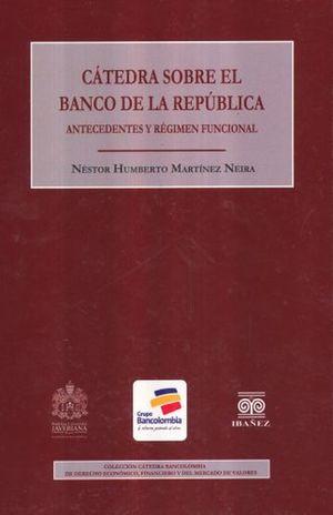 CATEDRA SOBRE EL BANCO DE LA REPUBLICA. ANTECEDENTES Y REGIMEN FUNCIONAL / PD.