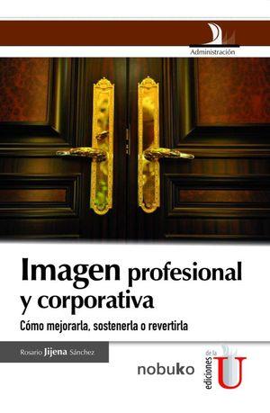 Imagen profesional y corporativa. Cómo mejorarla, sostenerla o revertirla