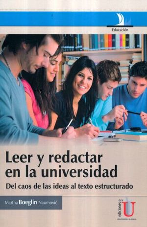 LEER Y REDACTAR EN LA UNIVERSIDAD. DEL CAOS DE LAS IDEAS AL TEXTO ESTRUCTURADO / 2 ED.
