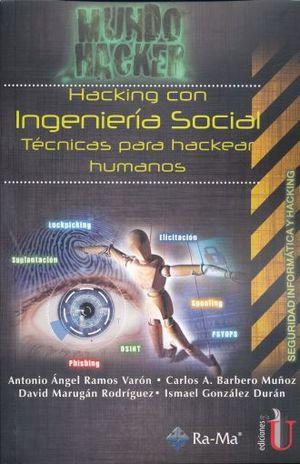 HACKING CON INGENIERIA SOCIAL. TECNICAS PARA HACKEAR HUMANOS