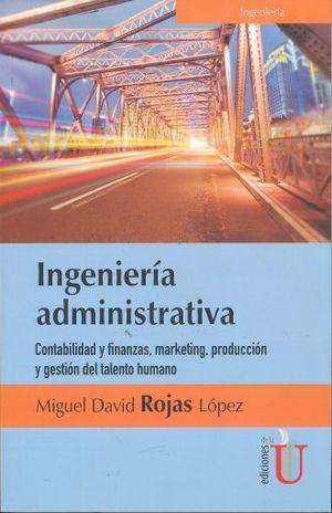 INGENIERIA ADMINISTRATIVA. CONTABILIDAD Y FINANZAS MARKETING PRODUCCION Y GESTION DEL TALENTO HUMANO