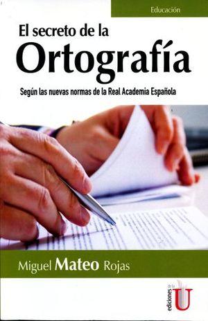 SECRETO DE LA ORTOGRAFIA, EL. SEGUN LAS NUEVAS NORMAS DE LA REAL ACADEMIA ESPAÑOLA / 2 ED.