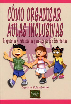 COMO ORGANIZAR AULAS INCLUSIVAS. PROPUESTAS Y ESTRATEGIAS PARA ACOGER LAS DIFERENCIAS / 2 ED.