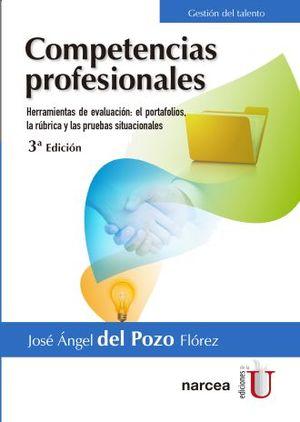 COMPETENCIAS PROFESIONALES. HERRAMIENTAS DE EVALUACION EL PORTAFOLIOS LA RUBRICA Y LAS PRUEBAS SITUACIONALES / 3 ED.