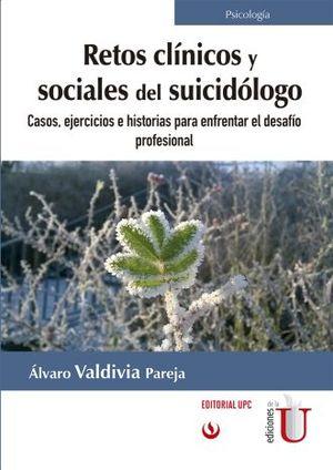 RETOS CLINICOS Y SOCIALES DEL SUICIDOLOGO. CASOS EJERCICIOS E HISTORIAS PARA ENFRENTAR EL DESAFIO PROFESIONAL
