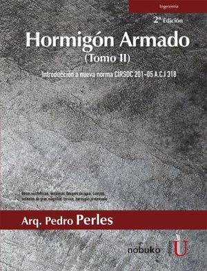 HORMIGON ARMADO. INTRODUCCION A LA NUEVA NORMA CIRSOC 201-05 ACI 318 (TOMO 2) / 2 ED.