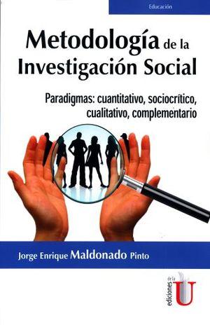 METODOLOGIA DE LA INVESTIGACION SOCIAL. PARADIGMAS CUANTITATIVO SOCIOCRITICO CUALITATIVO CUALITATIVO COMPLEMENTARIO