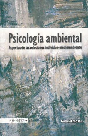 PSICOLOGIA AMBIENTAL. ASPECTOS DE LAS RELACIONES INDIVIDUO-MEDIOAMBIENTE