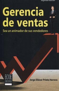 GERENCIA DE VENTAS. SEA UN ANIMADOR DE SUS VENDEDORES / 2 ED.
