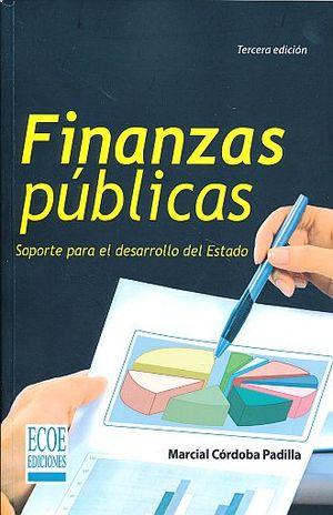 FINANZAS PUBLICAS. SOPORTE PARA EL DESARROLLO DEL ESTADO / 3 ED.