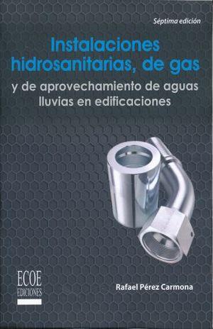 INSTALACIONES HIDROSANITARIAS DE GAS Y DE APROVECHAMIENTO DE AGUAS LLUVIAS EN EDIFICACIONES / 7 ED.