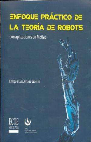 ENFOQUE PRACTICO DE LA TEORIA DE ROBOTS. CON APLICACIONES EN MATLAD