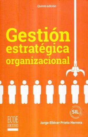GESTION ESTRATEGICA ORGANIZACIONAL / 5 ED.