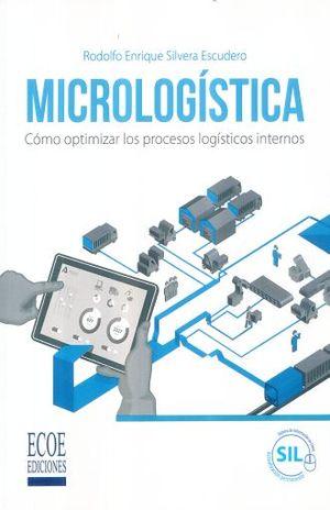 MICROLOGISTICA. COMO OPTIMIZAR LOS PROCESOS LOGISTICOS INTERNOS