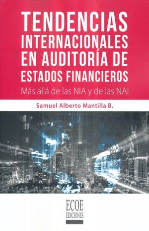 TENDENCIAS INTERNACIONALES EN AUDITORIA DE ESTADOS FINANCIEROS. MAS ALLA DE LAS NIA Y DE LAS NAI