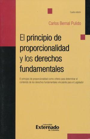 PRINCIPIO DE PROPORCIONALIDAD Y LOS DERECHOS FUNDAMENTALES, EL. / 4 ED.