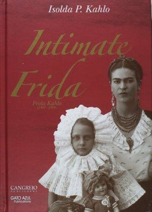 INTIMATE FRIDA. FRIDA KAHLO 1907-1954 / PD.