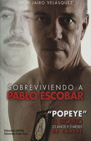 SOBREVIVIENDO A PABLO ESCOBAR. POPEYE EL SICARIO 23 AÑOS Y 3 MESES DE CARCEL