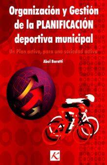 ORGANIZACION Y GESTION DE LA PLANIFICACION DEPORTIVA MUNICIPAL. UN PLAN ACTIVO PARA UNA SOCIEDAD ACTIVA