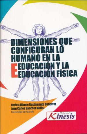 DIMENSIONES QUE CONFIGURAN LO HUMANO EN LA EDUCACION Y EN LA EDUCACION FISICA