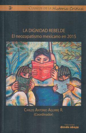DIGNIDAD REBELDE, LA. EL NEOZAPATISMO MEXICANO EN 2015