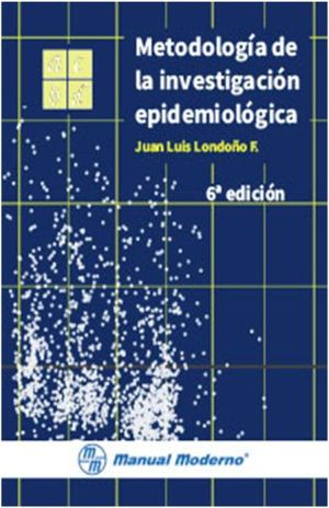 METODOLOGIA DE LA INVESTIGACION EPIDEMIOLOGICA / 6 ED.