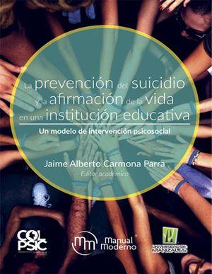 La prevención del suicidio y la afirmación de la vida en una institución educativa. Un modelo de intervención psicosocial