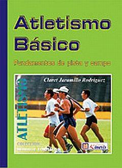 ATLETISMO BASICO. FUNDAMENTOS DE PISTA Y CAMPO / 2 ED.