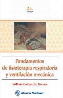 FUNDAMENTOS DE FISIOTERAPIA RESPIRATORIA Y VENTILACION MECANICA / 2 ED. / PD.
