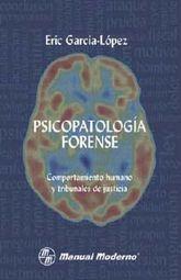 PSICOPATOLOGIA FORENSE. COMPORTAMIENTO HUMANO Y TRIBUNALES DE JUSTICIA