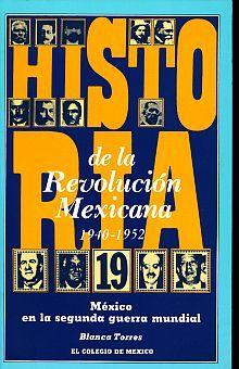 HISTORIA DE LA REVOLUCION MEXICANA 1940-1952. MEXICO EN LA SEGUNDA GUERRA MUNDIAL / VOL. 19