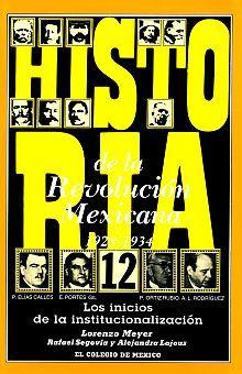 HISTORIA DE LA REVOLUCION MEXICANA 1928-1934. LOS INICIOS DE LA INSTITUCIONALIZACION / VOL. 12