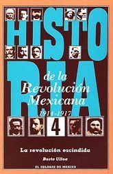 HISTORIA DE LA REVOLUCION MEXICANA 1914-1917. LA REVOLUCION ESCINDIDA / VOL. 4