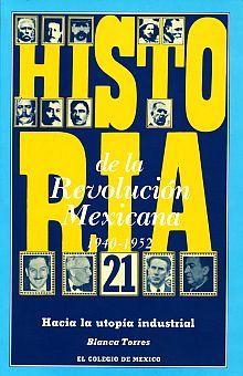 HISTORIA DE LA REVOLUCION MEXICANA 1940-1952. HACIA LA UTOPIA INDUSTRIAL / VOL. 21