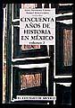 CINCUENTA AÑOS DE HISTORIA EN MEXICO 1