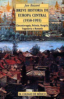 BREVE HISTORIA DE EUROPA CENTRAL 1938-1993