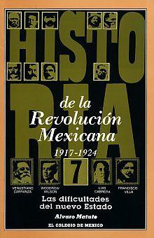 HISTORIA DE LA REVOLUCION MEXICANA 1917-1924. LAS DIFICULTADES DEL NUEVO ESTADO / VOL. 7